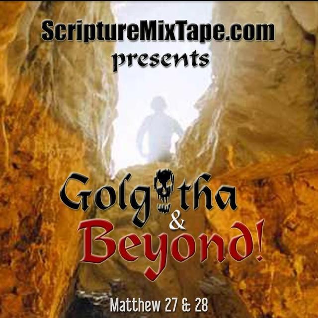 Golgotha & Beyond Pt. 1 – ScriptureMixTape | ScriptureMixTape.com